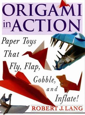 Оригами в действии. Origami in Action : Paper Toys That Fly, Flap, Gobble, and Inflate скачать