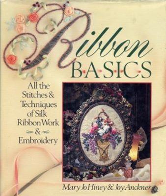 Ribbon Basics: All The Stitches & Techniques Of Silk Ribbon Work & Embroidery (Вышивка шёлковыми лентами) скачать